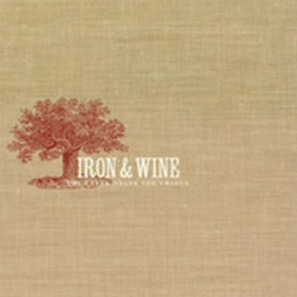 Iron & Wine - Creek Drank The Cradle