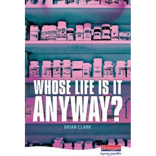 Whose Life is it Anyway? (Heinemann Plays For 14-16+)