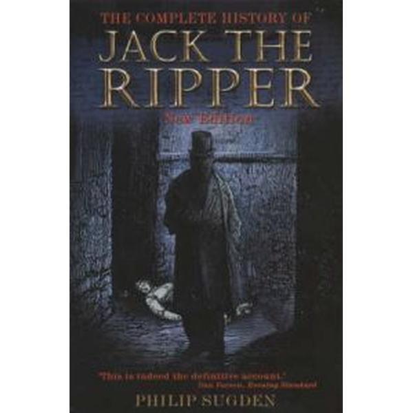 Complete History of Jack the Ripper (Häftad, 2002)