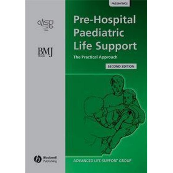Pre-Hospital Paediatric Life Support: The Practical Approach (Häftad, 2005)